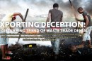 EXPORTING DECEPTION: THE DISTURBING TREND OF WASTE TRADE DENIAL